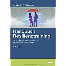 Handbuch Resilienztraining: Widerstandskraft und Flexibilität für Unternehmen und Mitarbeiter
