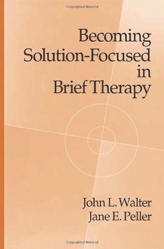 Becoming Solution-Focused In Brief Therapy by Walter, John L., Peller, Jane E. 1st (first) (1992) Hardcover