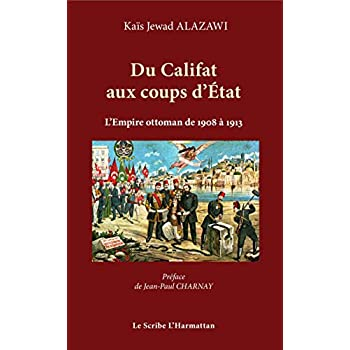Du Califat aux coups d'Etat: L'empire Ottoman de 1908 à 1913