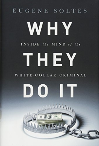 Why They Do It: Inside the Mind of the White-Collar Criminal por Eugene Soltes