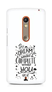 AMEZ my dream wouldnt have been complete without you Back Cover For Motorola Moto X Play