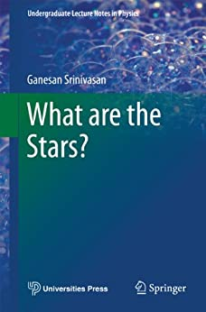 What are the Stars? (Undergraduate Lecture Notes in Physics) by [Srinivasan, Ganesan]