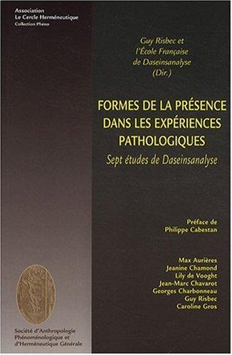 Formes de la présence dans les expériences pathologiques. Sept études de Daseinanalyse