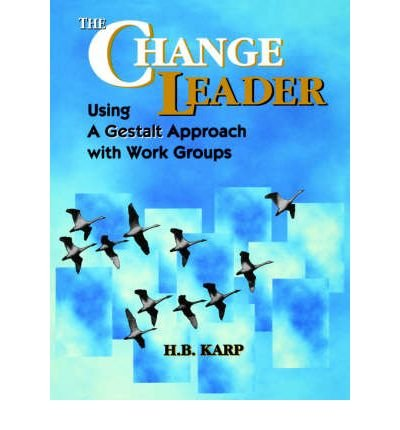 [(The Change Leader: Using a Gestalt Approach with Work Groups )] [Author: H.B. Karp] [Oct-1995]