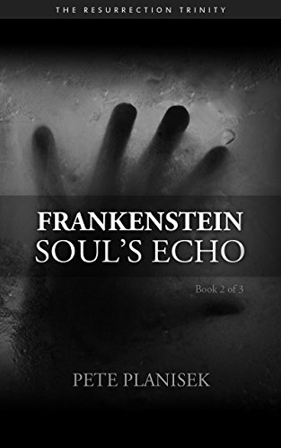 ebook: Frankenstein Soul's Echo: Book 2 of 3 The Resurrection Trinity (B00UDGHF2M)