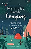 Minimalist Family Camping: How to swap screen time for wild time