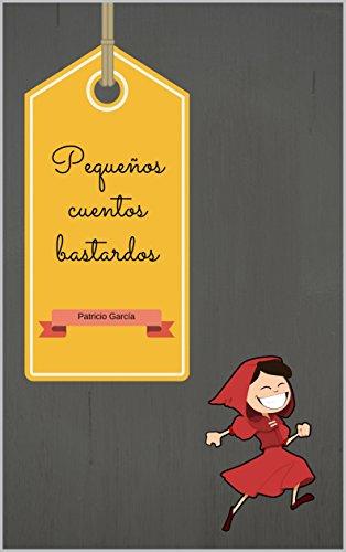 Pequeños cuentos bastardos (Spanish Edition)