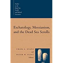 Eschatology, Messianism, and the Dead Sea Scrolls (Studies in the Dead Sea Scrolls & Related Literature)
