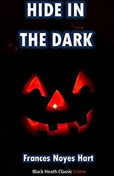 Hide in the Dark: An All Hallow's Eve Mystery (Black Heath Classic Crime) by [Hart ,Frances Noyes]