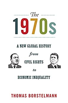 The 1970s: A New Global History from Civil Rights to Economic Inequality par [Borstelmann, Thomas]