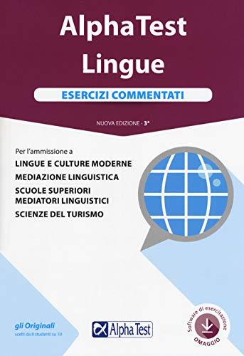 Alpha Test. Lingue. Esercizi commentati. Per l'ammissione a lingue e culture moderne, mediazione linguistica, scuole superiori mediatori linguistici, scienze del turismo. Con software