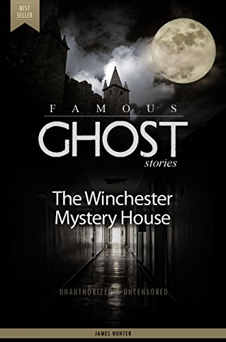 The Winchester Mystery House - The Famous Ghost Stories (Deluxe Edition with Videos) (English Edition) (Winchester Mystery House)