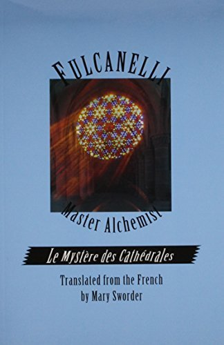 Fulcanelli: Master Alchemist: Le Mystere des Cathedrales, Esoteric Intrepretation of the Hermetic Symbols of The Great Work- English version by Fulcanelli (1984-01-15)