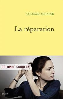 La réparation (Littérature Française) par [Schneck, Colombe]