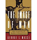 [(The Image of Man: The Creation of Modern Masculinity)] [Author: George L. Mosse] published on (January, 1999)