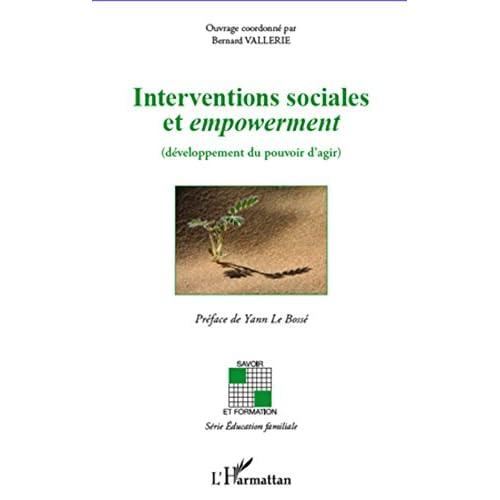 Interventions sociales et empowerment: (développement du pouvoir d'agir) (Savoir et formation)