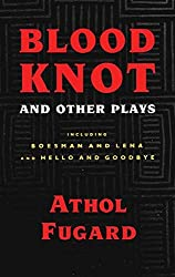 Blood Knot and Other Plays including Boesman And Lena and Hello And Goodbye