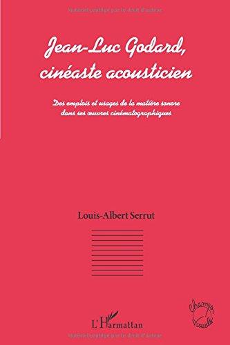 Jean-Luc Godard: Cinéaste acousticien par Louis-Albert Serrut