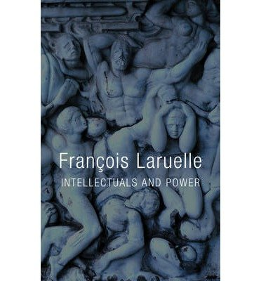 [(Intellectuals and Power)] [Author: Francois Laruelle] published on (December, 2014)