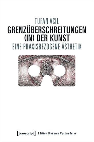 Grenzüberschreitungen (in) der Kunst: Eine praxisbezogene Ästhetik (Edition Moderne Postmoderne)
