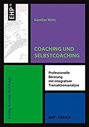 Coaching und Selbstcoaching mit Transaktionsanalyse (EHP-Praxis)