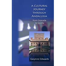 A Cultural Journey through Andalusia: From Granada to Seville by Gwynne Edwards (2009-07-15)