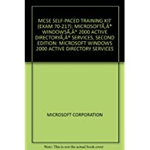 MCSE SELF-PACED TRAINING KIT (EXAM 70-217): MICROSOFT® WINDOWS® 2000 ACTIVE DIRECTORY® SERVICES, SECOND EDITION: MICROSOFT WINDOWS 2000 ACTIVE DIRECTORY SERVICES