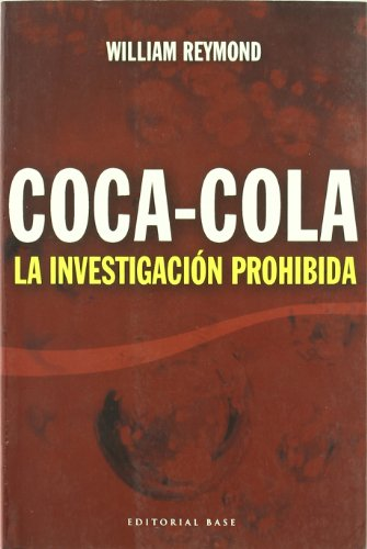 Coca-Cola: La investigación prohibida (Base Hispánica) por William Reymond