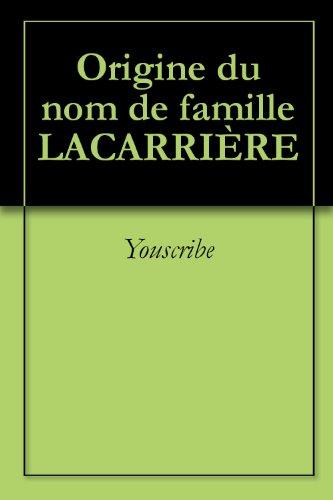 Origine du nom de famille LACARRIÈRE (Oeuvres courtes) par Youscribe