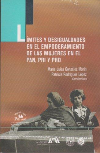 Limites y desigualdades en el empoderamiento de las mujeres en el PAN, PRI y PRD/ Limits and Inequalities in Women Empowerment in PAN, PRI and PRD ... (Las ciencias sociales. Estudios De Genero)