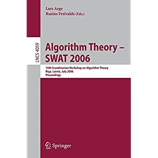 Algorithm Theory - SWAT 2006: 10th Scandinavian Workshop on Algorithm Theory, Riga, Latvia, July 6-8, 2006, Proceedings (Lecture Notes in Computer Science)