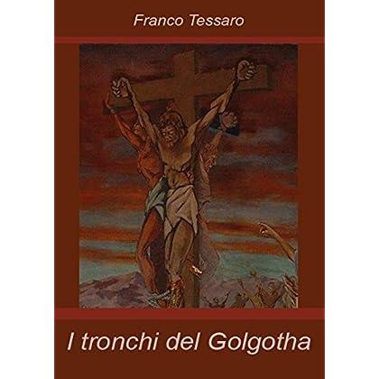 I Tronchi Del Golgotha
