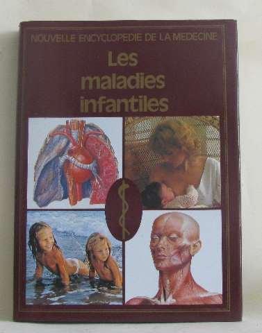 Les Maladies infantiles (Nouvelle encyclopédie de la médecine)
