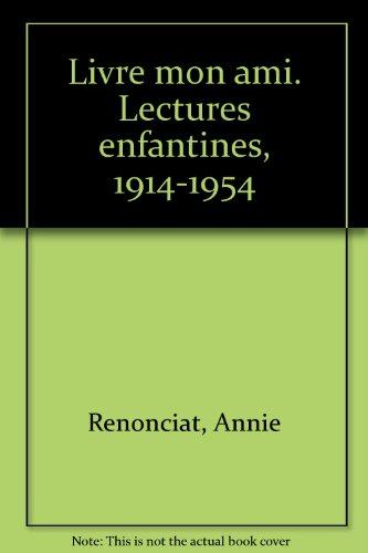 Livre mon ami. Lectures enfantines, 1914-1954