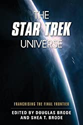 The Star Trek Universe: Franchising the Final Frontier