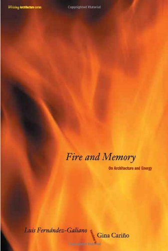 Fire and Memory: On Architecture and Energy (Writing Architecture) por Luis Fernandez-Galiano