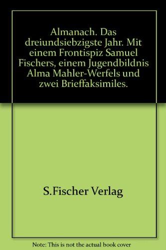 Almanach. Das dreiundsiebzigste Jahr. Mit einem Frontispiz Samuel Fischers, einem Jugendbildnis Alma Mahler-Werfels und zwei Brieffaksimiles.