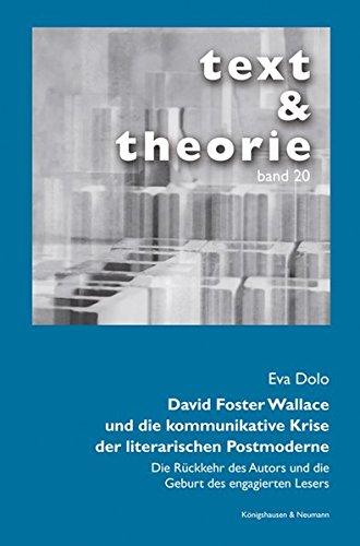 David Foster Wallace und die kommunikative Krise der literarischen Postmoderne: Die Rückkehr des Autors und die Geburt des engagierten Lesers (text & theorie)