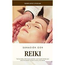 Sanación con Reiki : Técnica simple y efectiva para aprender a usar el poder del Reiki para sanar naturalmente. Cúrate a ti mismo y a los demás!: (guía para principiantes, chakra, meditación)