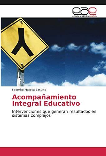 Acompañamiento Integral Educativo: Intervenciones que generan resultados en sistemas complejos por Federico Malpica Basurto