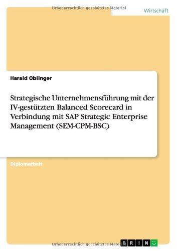 Strategische Unternehmensf??hrung mit der IV-gest??tzten Balanced Scorecard in Verbindung mit SAP Strategic Enterprise Management (SEM-CPM-BSC) by Harald Oblinger (2009-06-12) par Harald Oblinger