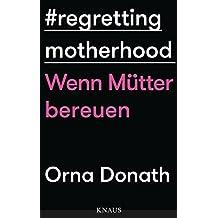 Regretting Motherhood: Wenn Mütter bereuen