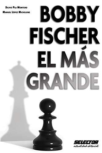 Bobby Fischer El Mas Grande por Manuel Lopez