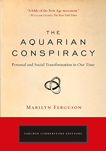 Aquarian Conspiracy: Personal and Social Transformation in Our Time (The Tarcher Cornerstone)