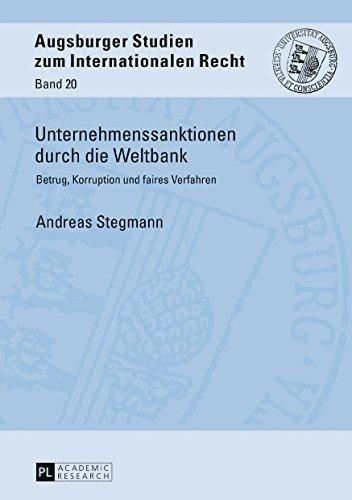 Unternehmenssanktionen durch die Weltbank: Betrug, Korruption und faires Verfahren (Augsburger Studien zum internationalen Recht, Band 20)