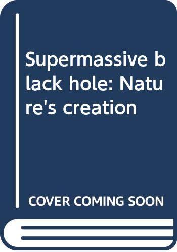 Supermassive black hole: Nature's creation -