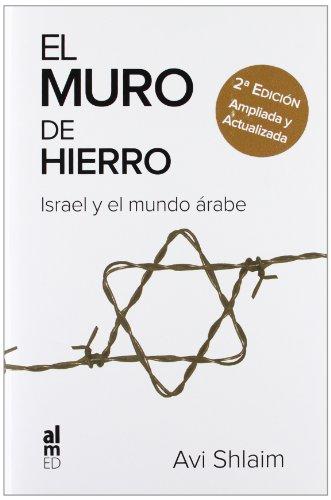 EL MURO DE HIERRO: ISRAEL Y EL MUNDO ÁRABE