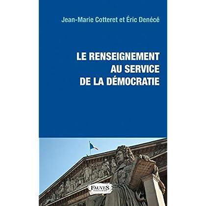 Le renseignement au service de la démocratie : Lois, fichiers, contrôle parlementaire et éthique