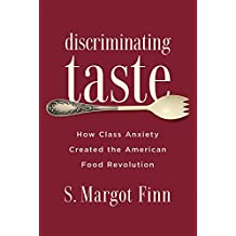 Discriminating Taste: How Class Anxiety Created the American Food Revolution (English Edition)