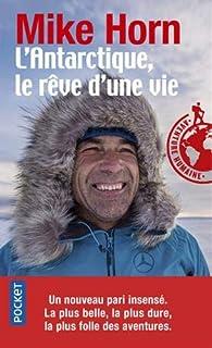 L'Antarctique, le rêve d'une vie - Mike Horn - Babelio